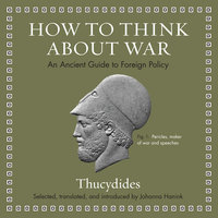How to Think about War: An Ancient Guide to Foreign Policy - Thucydides