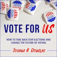 Vote for US: How to Take Back Our Elections and Change the Future of Voting - Joshua A. Douglas