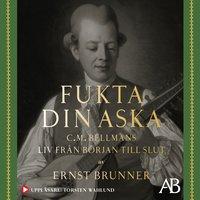Fukta din aska : C.M. Bellmans liv från början till slut - Ernst Brunner