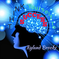 Think Yourself To Success - Ryland Brooks