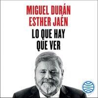 Lo que hay que ver - Miguel Durán, Esther Jaén Macarro