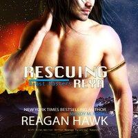 Rescuing Reya - Mandy M. Roth, Reagan Hawk