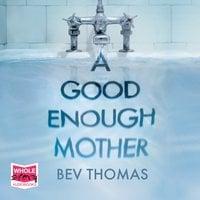 A Good Enough Mother - Bev Thomas