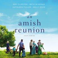An Amish Reunion - Kathleen Fuller, Beth Wiseman, Amy Clipston, Kelly Irvin