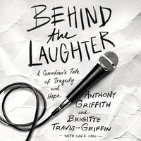 Behind the Laughter: A Comedian's Tale of Tragedy and Hope - Anthony Griffith,Brigitte Travis-Griffin