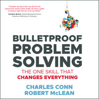 Bulletproof Problem Solving: The One Skill That Changes Everything - Charles Conn,Robert McLean