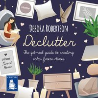 Declutter: The get-real guide to creating calm from chaos - Debora Robertson