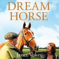 Dream Horse: The Incredible True Story of Dream Alliance – the Allotment Horse who Became a Champion - Janet Vokes