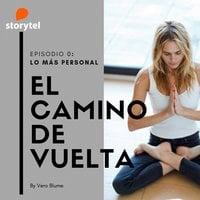 Podcast El camino de vuelta E00: Lo más personal de Veronica - Veronica Blume