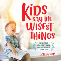 Kids Say the Wisest Things - Jon Gauger