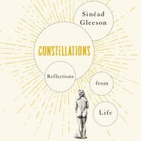 Constellations: Reflections From Life - Sinéad Gleeson