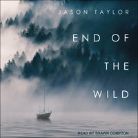 End of the Wild: Shipwrecked in the Pacific Northwest - Jason Taylor