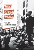 Türk Siyasi Tarihi - Prof. Dr. Fahir Armaoğlu
