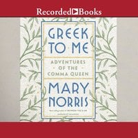 Greek to Me - Adventures of the Comma Queen - Mary Norris