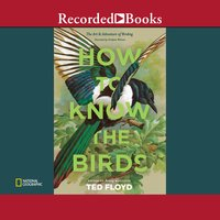 How to Know the Birds - Ted Floyd