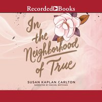 In the Neighborhood of True - Susan Kaplan Carlton