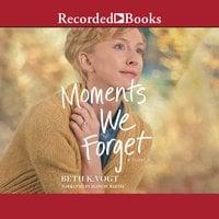 Moments We Forget - Beth K. Vogt