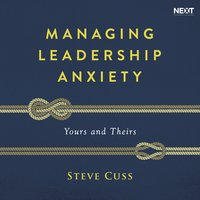 Managing Leadership Anxiety: Yours and Theirs - Steve Cuss