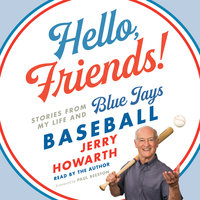 Hello, Friends!: Stories from My Life and Blue Jays Baseball - Jerry Howarth
