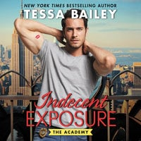 Indecent Exposure: The Academy - Tessa Bailey