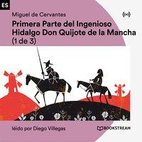 Primera Parte del Ingenioso Hidalgo Don Quijote de la Mancha (1 de 3) - Miguel De Cervantes