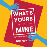 What's Yours is Mine - Tom Slee