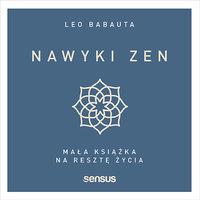Nawyki zen. Mała książka na resztę życia - Leo Babauta