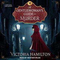 A Gentlewoman's Guide to Murder - Victoria Hamilton