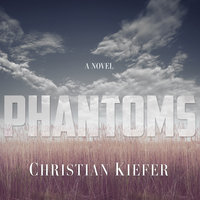 Phantoms: A Novel - Christian Kiefer