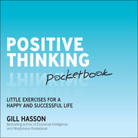 Positive Thinking Pocketbook: Little exercises for a happy and successful life - Gill Hasson