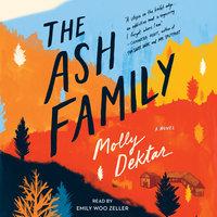 The Ash Family: A Novel - Molly Dektar