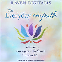 The Everyday Empath: Achieve Energetic Balance in Your Life - Raven Digitalis