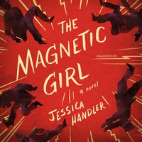 The Magnetic Girl: A Novel - Jessica Handler
