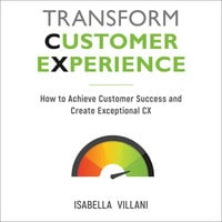 Transform Customer Experience: How to achieve customer success and create exceptional CX - Isabella Villani