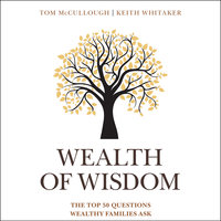 Wealth of Wisdom: The Top 50 Questions Wealthy Families Ask - Tom McCullough,Keith Whitaker
