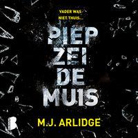 Piep zei de muis - M.J. Arlidge