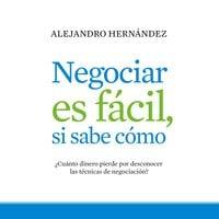 Negociar es fácil, si sabe cómo - Alejandro Hernández