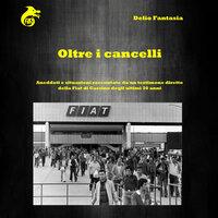 Oltre i Cancelli - Delio Fantasia