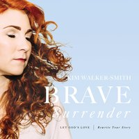 Brave Surrender - Kim Walker-Smith