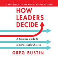 How Leaders Decide - Greg Bustin