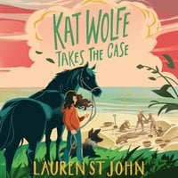Kat Wolfe Takes the Case - Lauren St. John