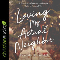 Loving My Actual Neighbor - Alexandra Kuykendall