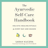 The Ayurvedic Self-Care Handbook - Sarah Kucera