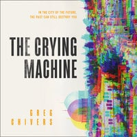 The Crying Machine - Greg Chivers