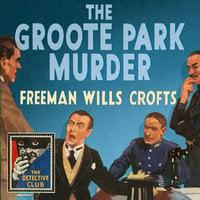 The Groote Park Murder - Freeman Wills Crofts