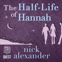 The Half-Life of Hannah - Nick Alexander