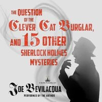 The Question of the Clever Cat Burglar, and 15 Other Sherlock Holmes Mysteries - Joe Bevilacqua