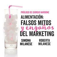 Alimentación: falsos mitos y engaños del marketing - Roberta Milanese, Simona Milanese, Roberta Milanese y Simona Milanese