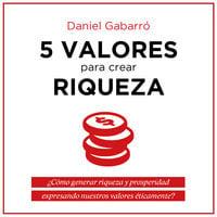 5 valores para crear riqueza - Daniel Gabarró