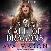 Elizabeth and the Call of Dragons - Ava Mason